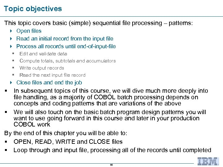 Topic objectives This topic covers basic (simple) sequential file processing – patterns: 4 Open