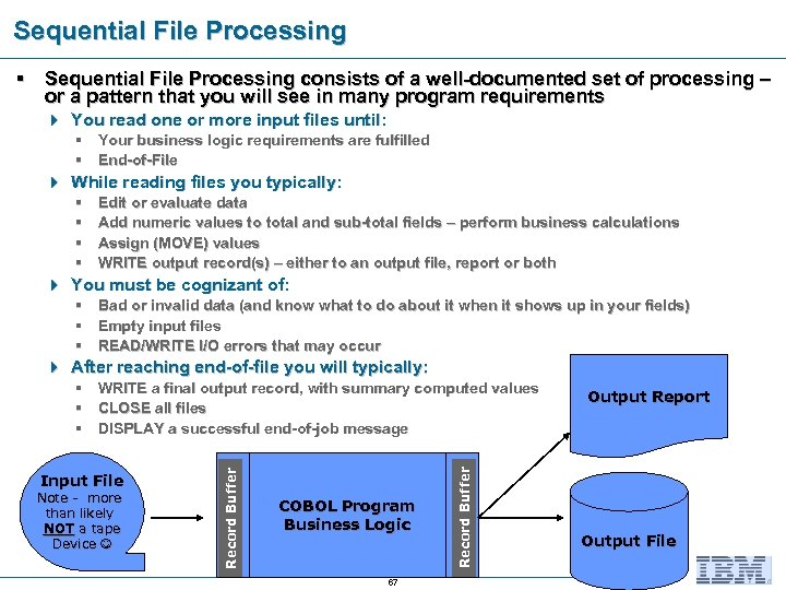 Sequential File Processing § Sequential File Processing consists of a well-documented set of processing