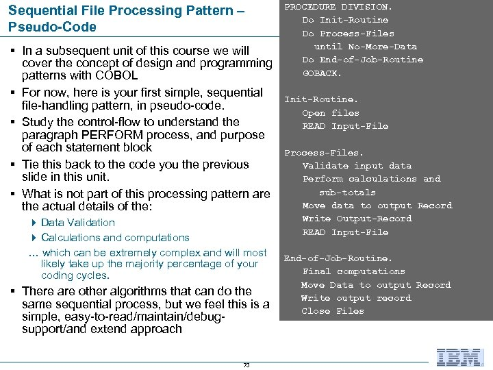 Sequential File Processing Pattern – Pseudo-Code § In a subsequent unit of this course