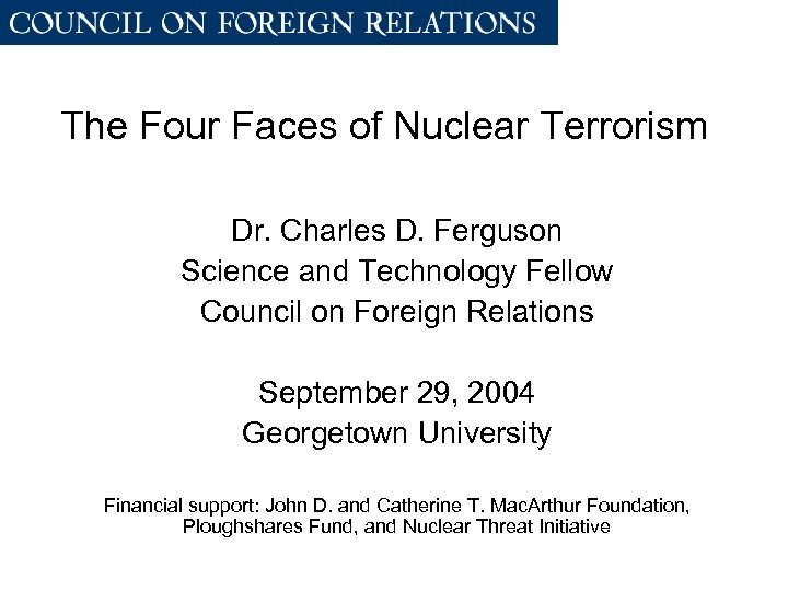 The Four Faces of Nuclear Terrorism Dr. Charles D. Ferguson Science and Technology Fellow