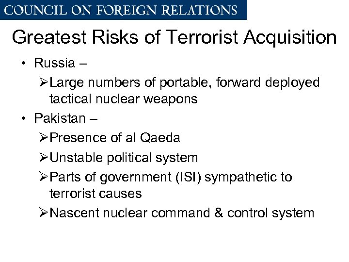 Greatest Risks of Terrorist Acquisition • Russia – ØLarge numbers of portable, forward deployed