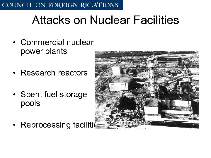 Attacks on Nuclear Facilities • Commercial nuclear power plants • Research reactors • Spent