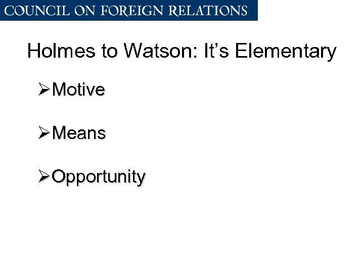 Holmes to Watson: It's Elementary ØMotive ØMeans ØOpportunity