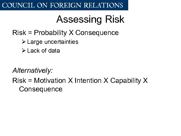 Assessing Risk = Probability X Consequence Ø Large uncertainties Ø Lack of data Alternatively: