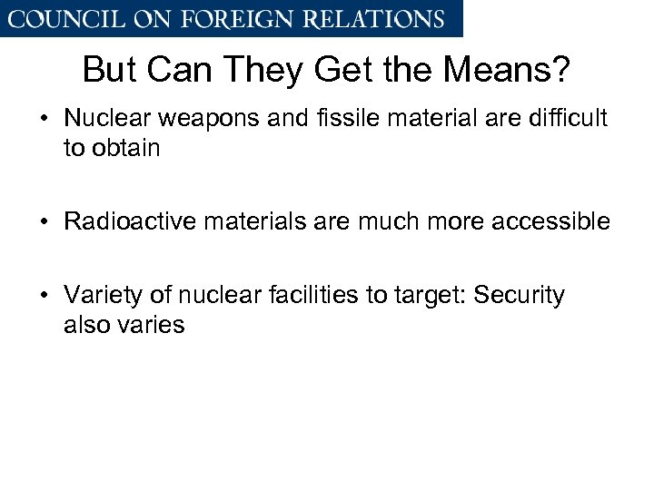 But Can They Get the Means? • Nuclear weapons and fissile material are difficult
