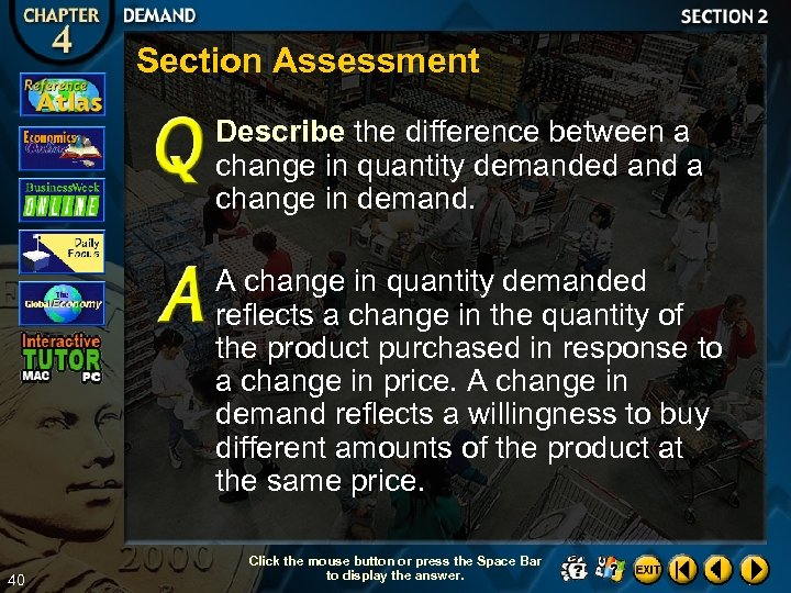 Section Assessment Describe the difference between a change in quantity demanded and a change