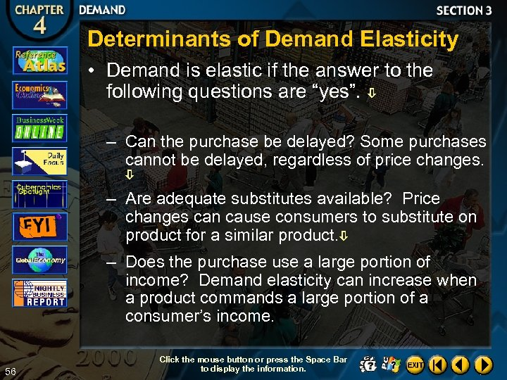 Determinants of Demand Elasticity • Demand is elastic if the answer to the following