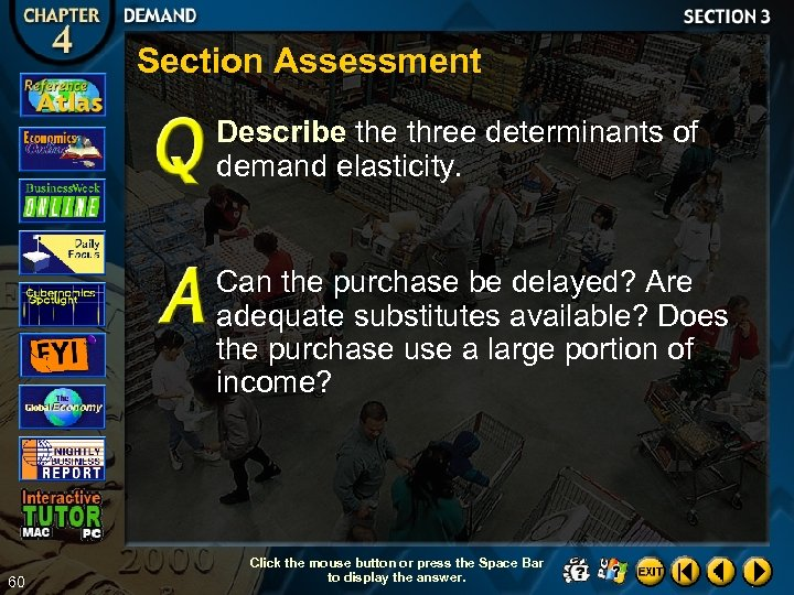 Section Assessment Describe three determinants of demand elasticity. Can the purchase be delayed? Are