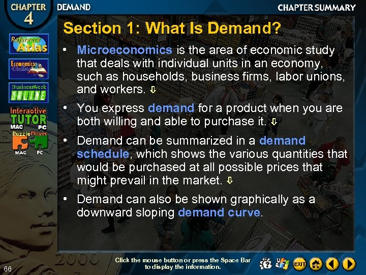 Section 1: What Is Demand? • Microeconomics is the area of economic study that