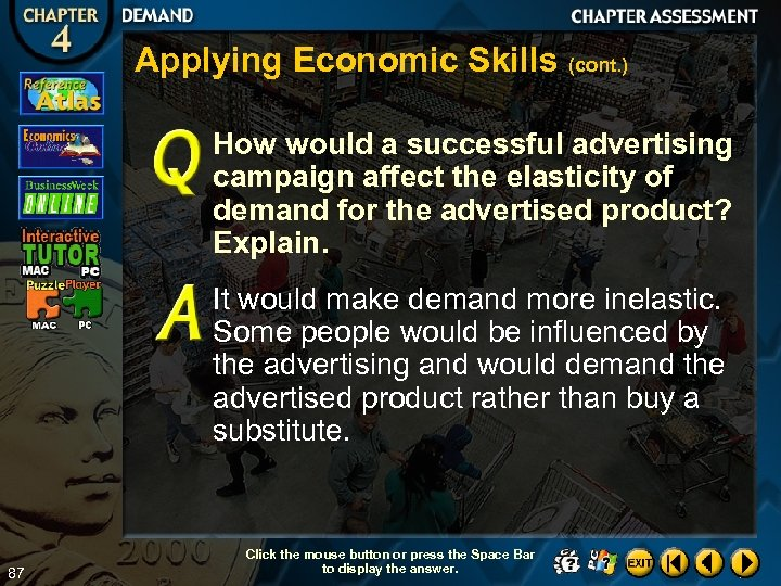 Applying Economic Skills (cont. ) How would a successful advertising campaign affect the elasticity