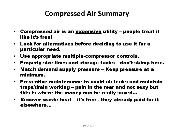 Compressed Air Summary • • Compressed air is an expensive utility – people treat