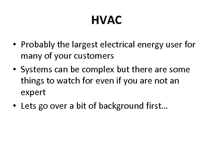 HVAC • Probably the largest electrical energy user for many of your customers •