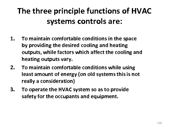 The three principle functions of HVAC systems controls are: 1. 2. 3. To maintain