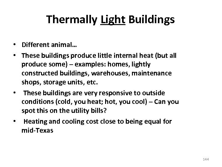 Thermally Light Buildings • Different animal… • These buildings produce little internal heat (but