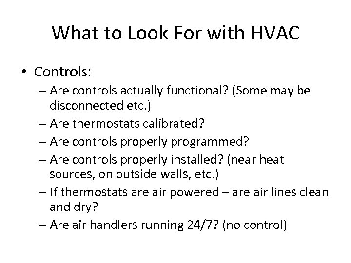 What to Look For with HVAC • Controls: – Are controls actually functional? (Some