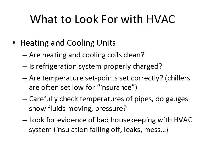 What to Look For with HVAC • Heating and Cooling Units – Are heating