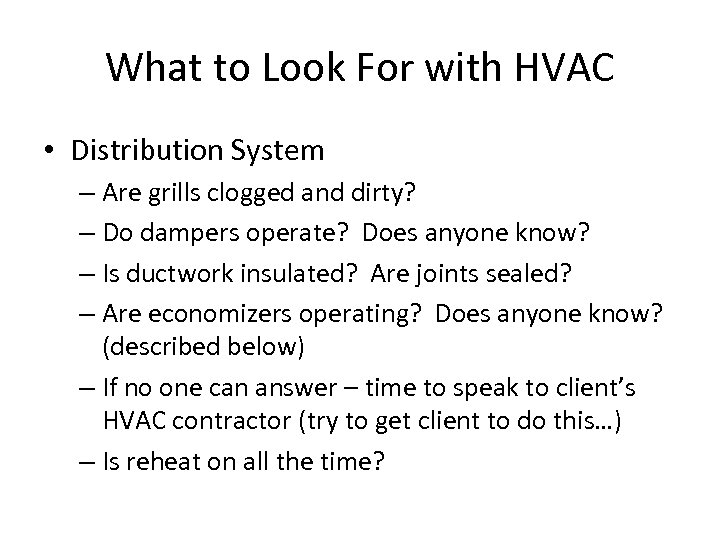 What to Look For with HVAC • Distribution System – Are grills clogged and