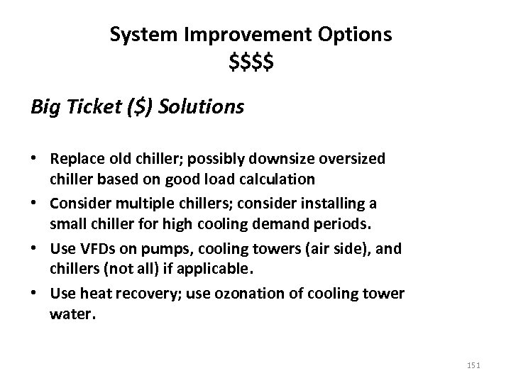 System Improvement Options $$$$ Big Ticket ($) Solutions • Replace old chiller; possibly downsize