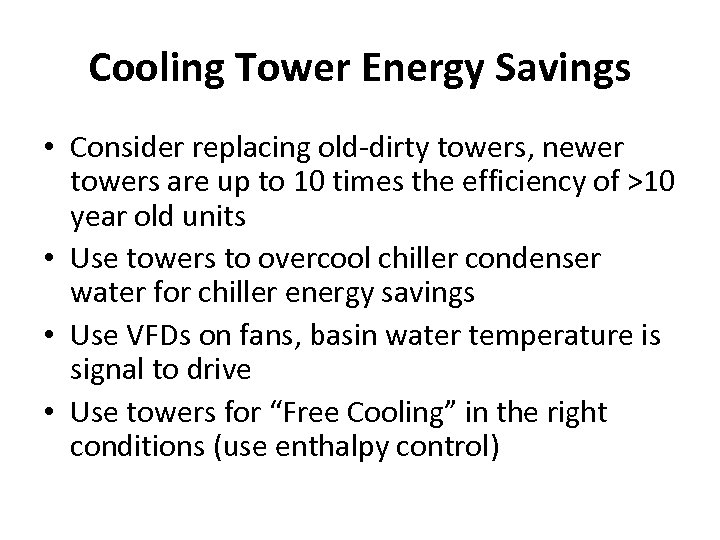 Cooling Tower Energy Savings • Consider replacing old-dirty towers, newer towers are up to