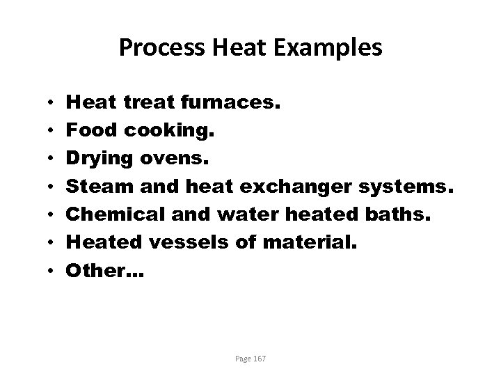 Process Heat Examples • • Heat treat furnaces. Food cooking. Drying ovens. Steam and