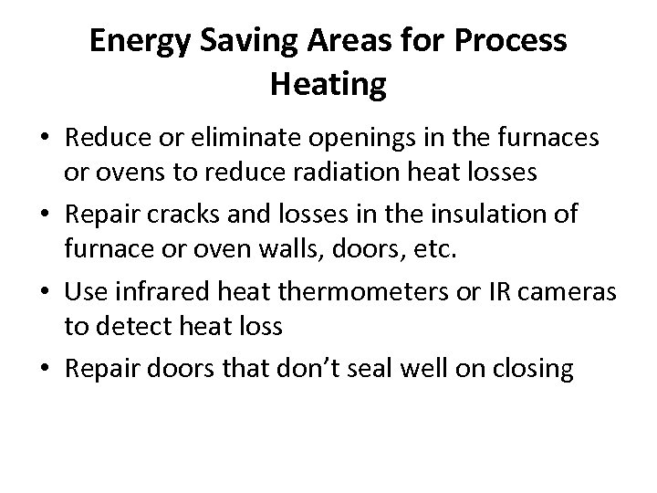 Energy Saving Areas for Process Heating • Reduce or eliminate openings in the furnaces