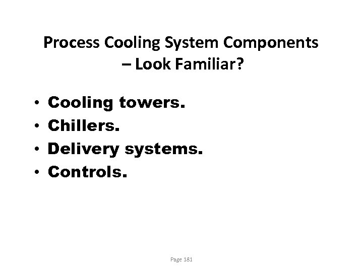 Process Cooling System Components – Look Familiar? • • Cooling towers. Chillers. Delivery systems.