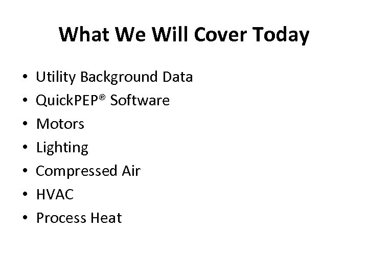 What We Will Cover Today • • Utility Background Data Quick. PEP® Software Motors