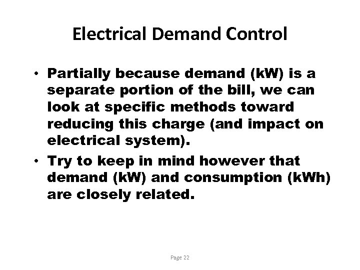 Electrical Demand Control • Partially because demand (k. W) is a separate portion of