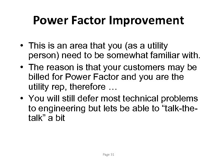 Power Factor Improvement • This is an area that you (as a utility person)