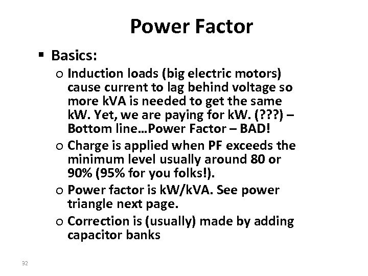 Power Factor § Basics: o Induction loads (big electric motors) cause current to lag