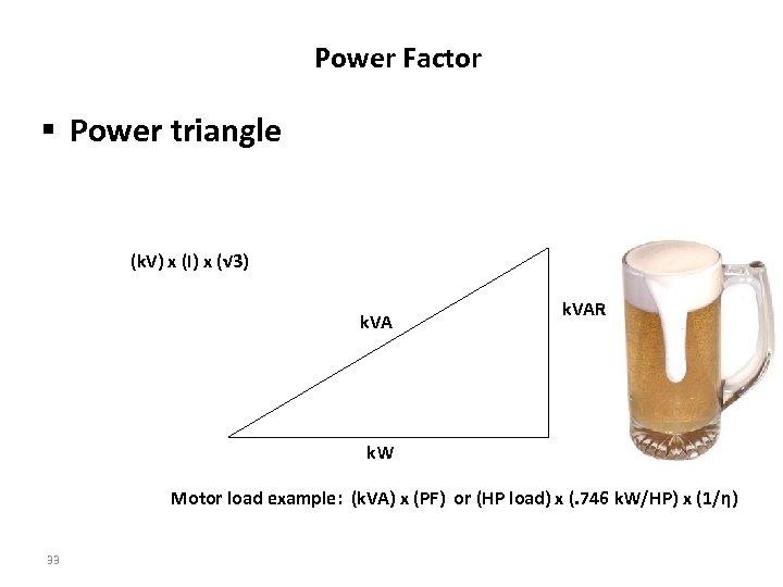Power Factor § Power triangle (k. V) x (I) x (√ 3) k. VAR