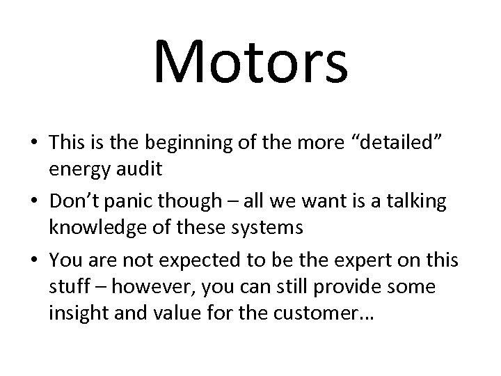 """Motors • This is the beginning of the more """"detailed"""" energy audit • Don't"""
