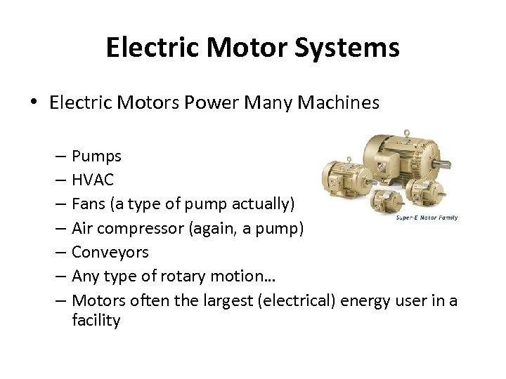 Electric Motor Systems • Electric Motors Power Many Machines – Pumps – HVAC –