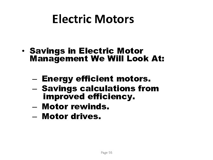 Electric Motors • Savings in Electric Motor Management We Will Look At: – Energy