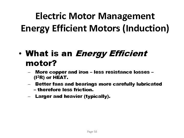 Electric Motor Management Energy Efficient Motors (Induction) • What is an Energy Efficient motor?