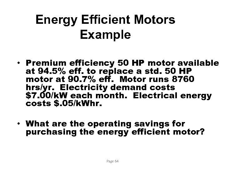Energy Efficient Motors Example • Premium efficiency 50 HP motor available at 94. 5%
