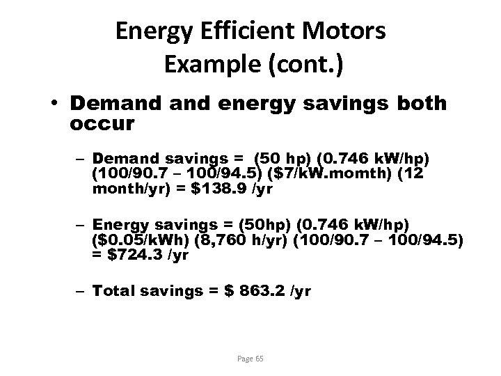 Energy Efficient Motors Example (cont. ) • Demand energy savings both occur – Demand