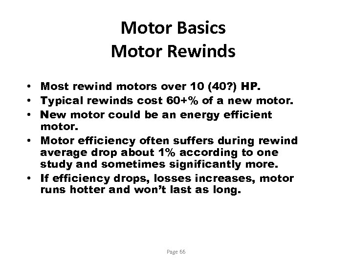 Motor Basics Motor Rewinds • Most rewind motors over 10 (40? ) HP. •