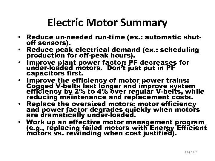 Electric Motor Summary • Reduce un-needed run-time (ex. : automatic shutoff sensors). • Reduce