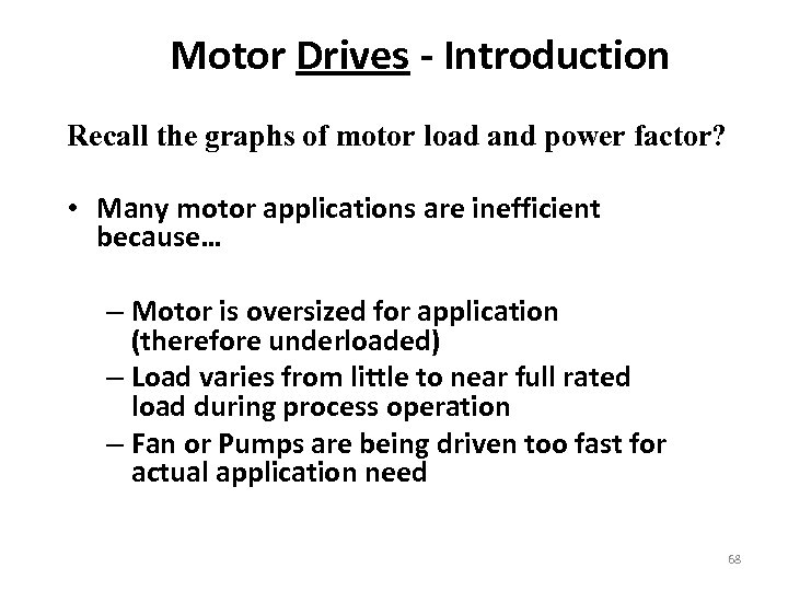 Motor Drives - Introduction Recall the graphs of motor load and power factor? •