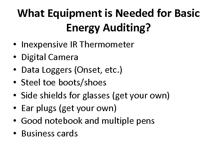 What Equipment is Needed for Basic Energy Auditing? • • Inexpensive IR Thermometer Digital