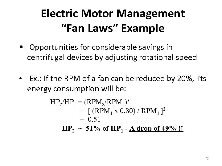 """Electric Motor Management """"Fan Laws"""" Example • Opportunities for considerable savings in centrifugal devices"""