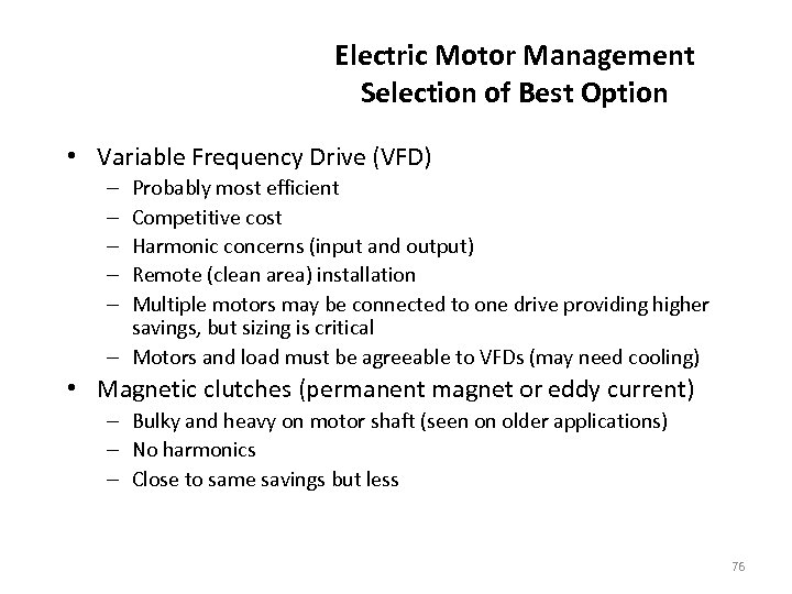 Electric Motor Management Selection of Best Option • Variable Frequency Drive (VFD) Probably most