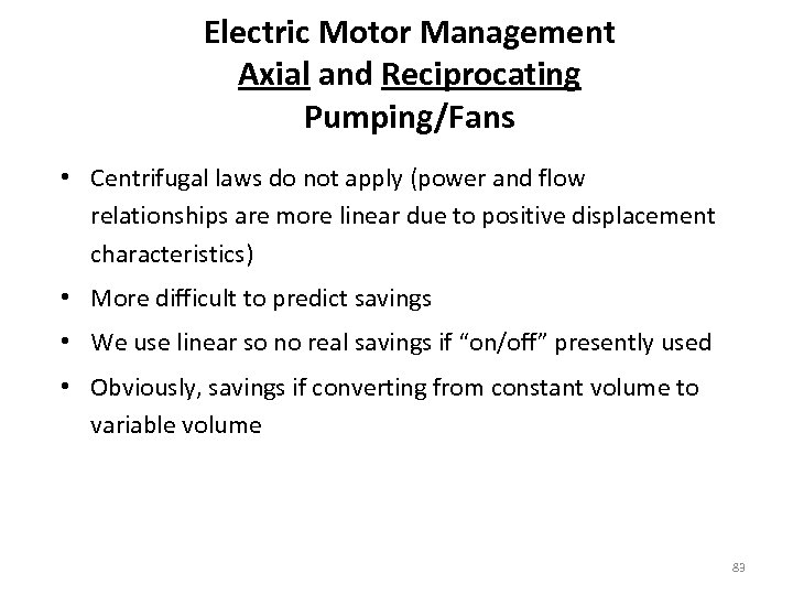 Electric Motor Management Axial and Reciprocating Pumping/Fans • Centrifugal laws do not apply (power