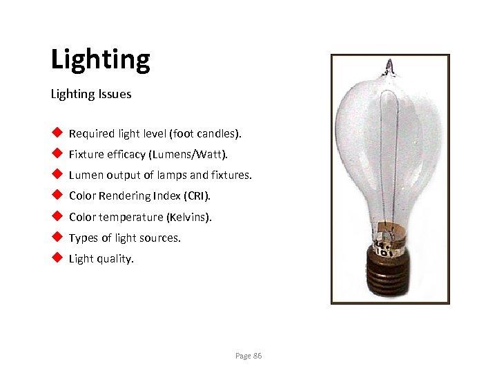 Lighting Issues u u u u Required light level (foot candles). Fixture efficacy (Lumens/Watt).