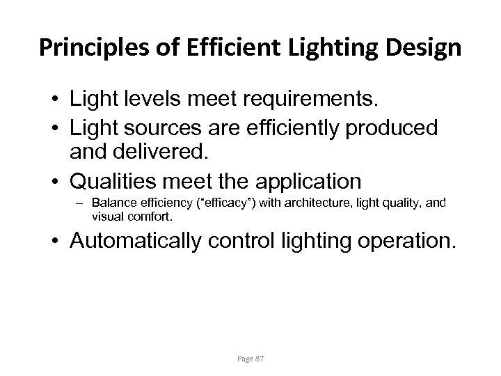 Principles of Efficient Lighting Design • Light levels meet requirements. • Light sources are