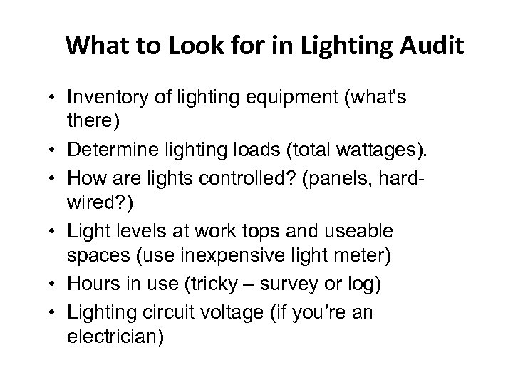 What to Look for in Lighting Audit • Inventory of lighting equipment (what's there)