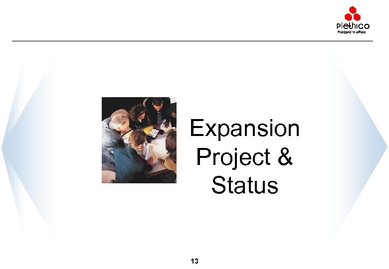 Expansion Project & Status 13