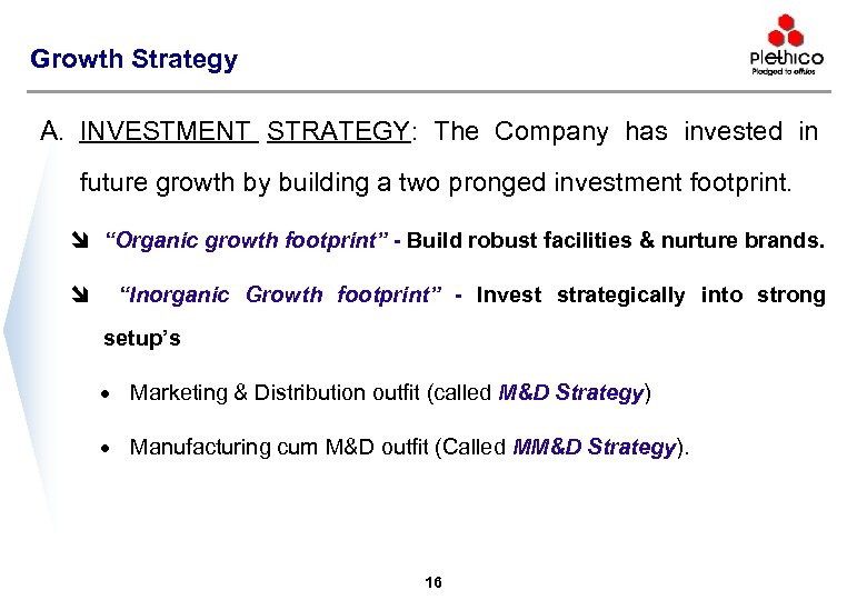 Growth Strategy A. INVESTMENT STRATEGY: The Company has invested in future growth by building