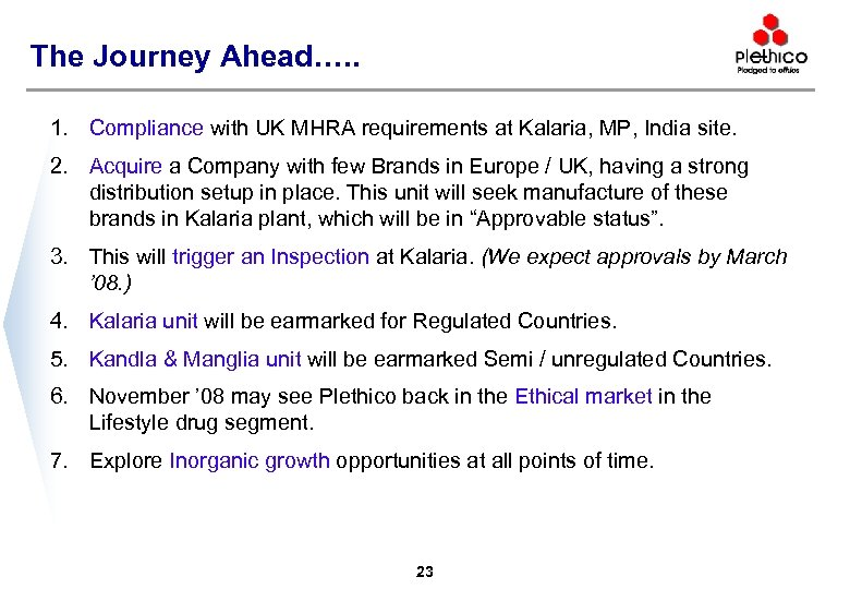 The Journey Ahead…. . 1. Compliance with UK MHRA requirements at Kalaria, MP, India